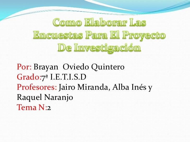 Por: Brayan Oviedo QuinteroGrado:7ª I.E.T.I.S.DProfesores: Jairo Miranda, Alba Inés yRaquel NaranjoTema N:2