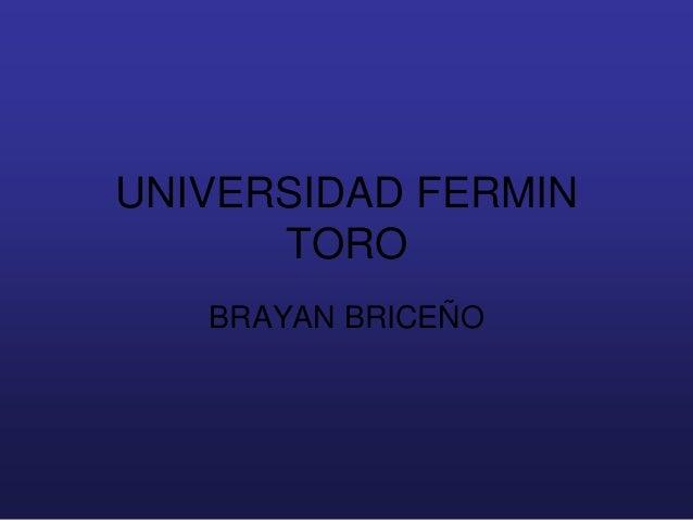 UNIVERSIDAD FERMIN      TORO   BRAYAN BRICEÑO