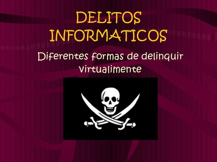 DELITOS INFORMATICOS Diferentes formas de delinquir virtualimente