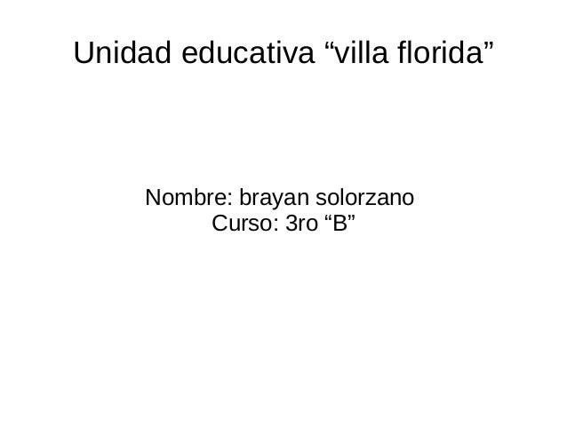 """Unidad educativa """"villa florida"""" Nombre: brayan solorzano Curso: 3ro """"B"""""""