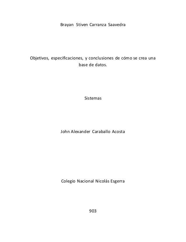 Brayan Stiven Carranza Saavedra  Objetivos, especificaciones, y conclusiones de cómo se crea una  base de datos.  Sistemas...