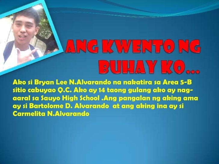 AngKwento Ng BuhayKo…<br />Akosi Bryan Lee N.Alvarandonanakatirasa Area 5-B sitiocabuyao Q.C. Ako ay 14 taonggulangako ay ...