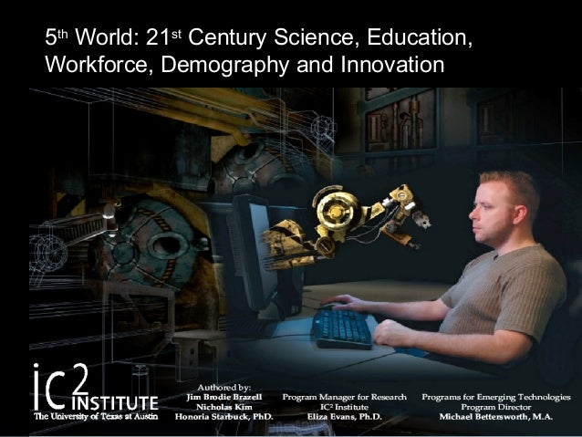 5th World: 21st Century Science, Education, Workforce, Demography and Innovation