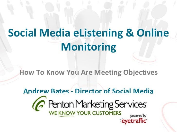 Social Media eListening & Online Monitoring How To Know You Are Meeting Objectives Andrew Bates - Director of Social Media