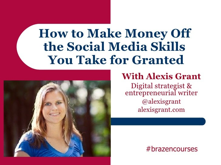 How to Make Money Offthe Social Media Skills You Take for Granted            With Alexis Grant               Digital strat...