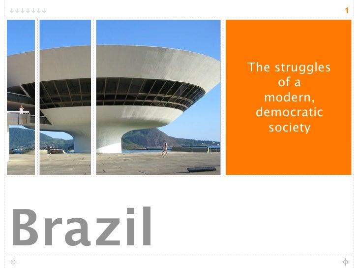 1              The struggles               of a            modern,           democratic             society     Brazil