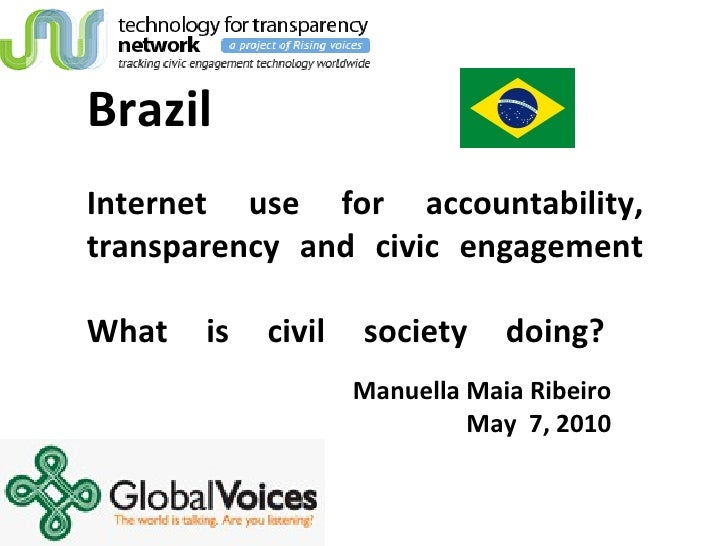 Brazil  Internet use for accountability, transparency and civic engagement What is civil society doing?  Manuella Maia Rib...
