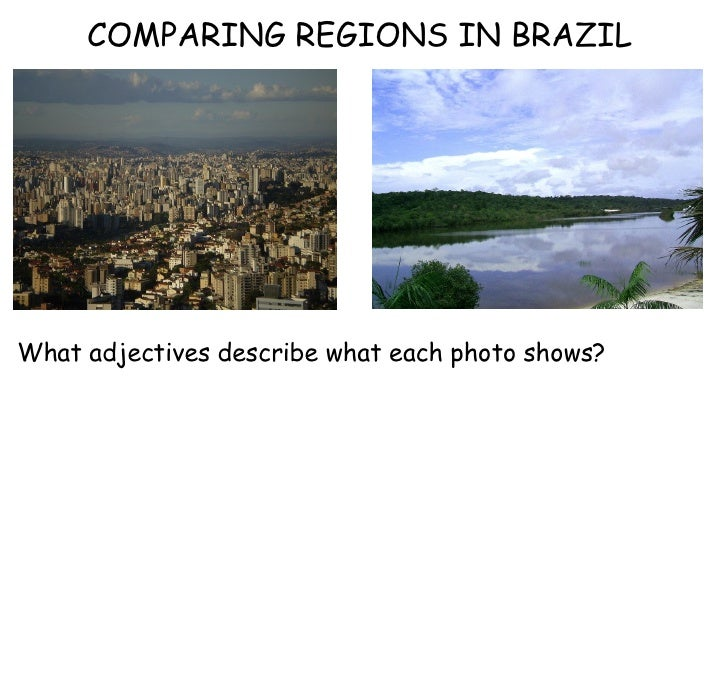 COMPARING REGIONS IN BRAZIL  What adjectives describe what each photo shows?