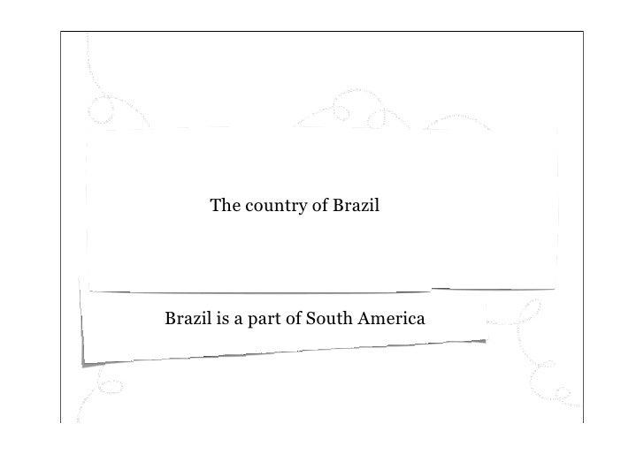 The country of Brazil     Brazil is a part of South America