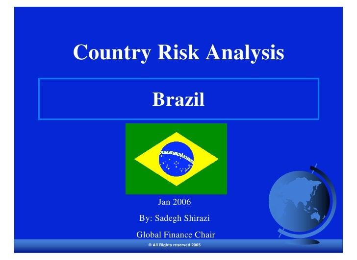 Country Risk Analysis            Brazil                 Jan 2006       By: Sadegh Shirazi       Global Finance Chair      ...
