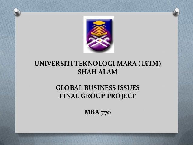 UNIVERSITI TEKNOLOGI MARA (UiTM)SHAH ALAMGLOBAL BUSINESS ISSUESFINAL GROUP PROJECTMBA 770