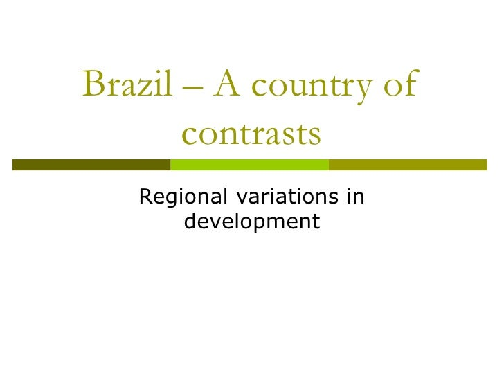 Brazil – A country of contrasts Regional variations in development