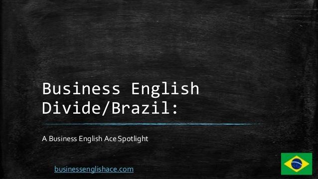 Business English Divide/Brazil: A Business English Ace Spotlight businessenglishace.com
