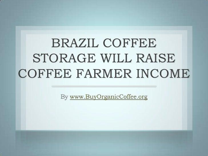 BRAZIL COFFEE  STORAGE WILL RAISECOFFEE FARMER INCOME