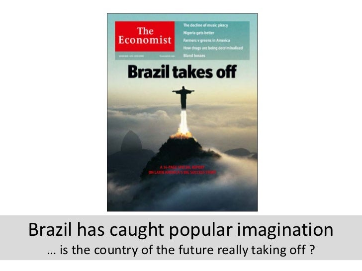 Brazil has caught popular imagination  … is the country of the future really taking off ?