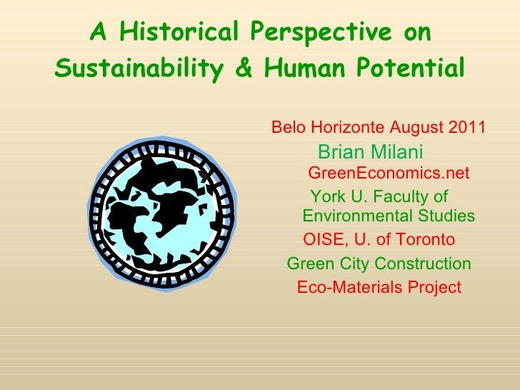 A Historical Perspective on Sustainability & Human Potential <ul><li>Belo Horizonte August 2011 </li></ul><ul><li>Brian Mi...