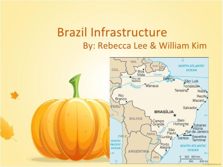 Brazil Infrastructure By: Rebecca Lee & William Kim