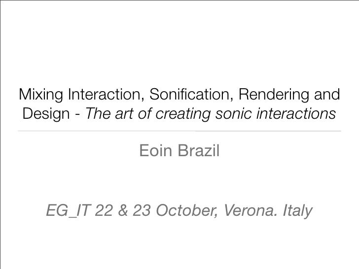 Mixing Interaction, Sonification, Rendering and Design - The art of creating sonic interactions                   Eoin Braz...