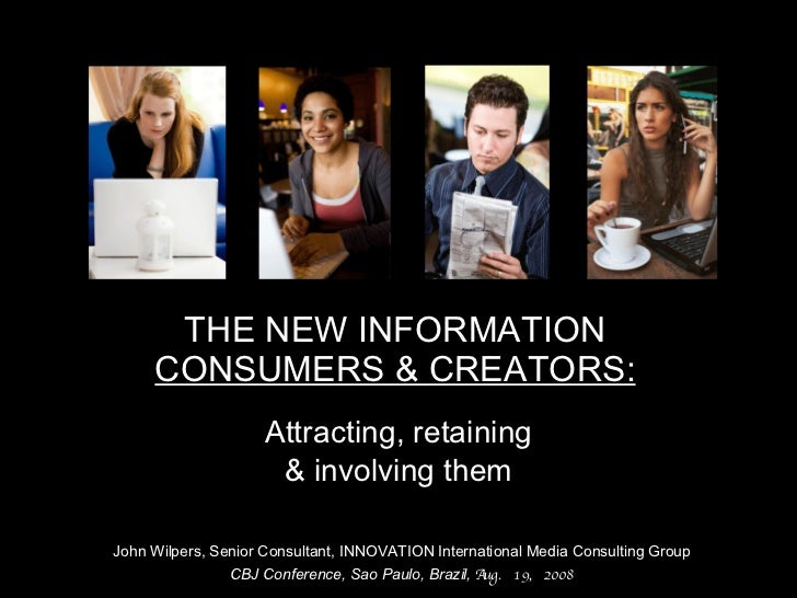 THE NEW INFORMATION  CONSUMERS & CREATORS: John Wilpers, Senior Consultant, INNOVATION International Media Consulting Grou...