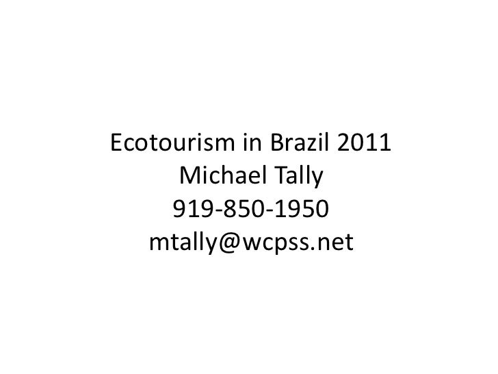 Ecotourism in Brazil 2011Michael Tally919-850-1950mtally@wcpss.net<br />