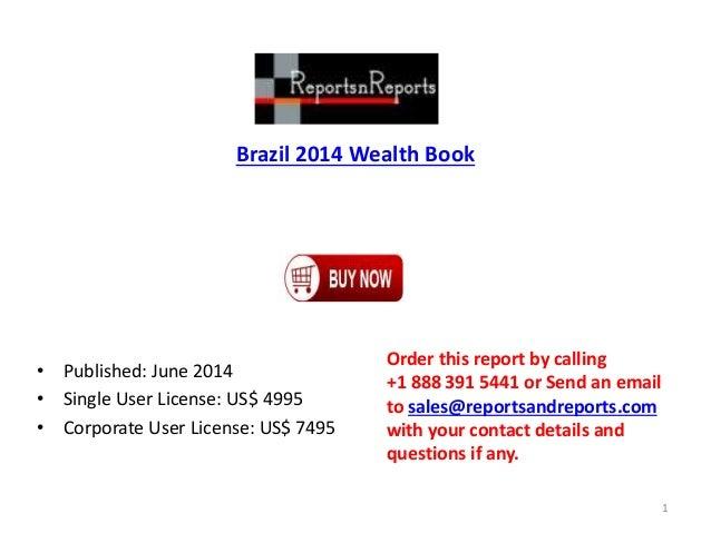 Brazil 2014 Wealth Book • Published: June 2014 • Single User License: US$ 4995 • Corporate User License: US$ 7495 Order th...
