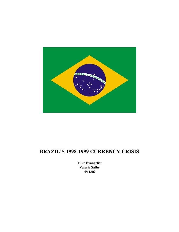 BRAZIL'S 1998-1999 CURRENCY CRISIS              Mike Evangelist              Valerie Sathe                4/11/06
