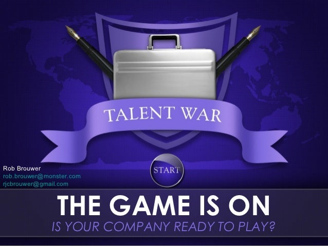 Rob Brouwerrob.brouwer@monster.comrjcbrouwer@gmail.com               THE GAME IS ON              IS YOUR COMPANY READY TO ...