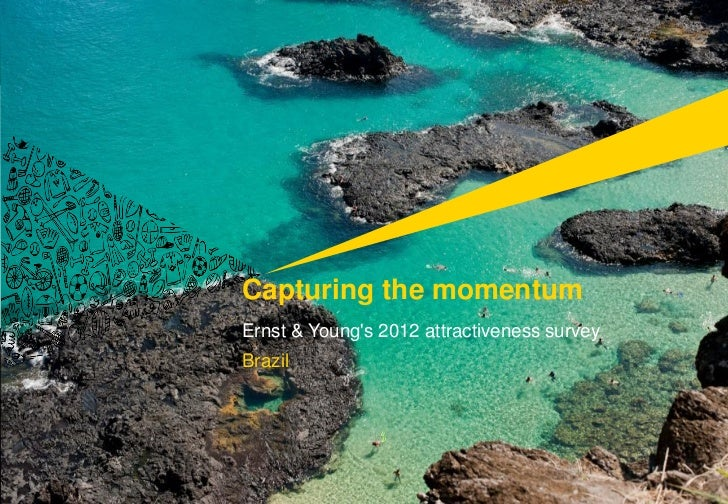 Capturing the momentumErnst & Youngs 2012 attractiveness surveyBrazil