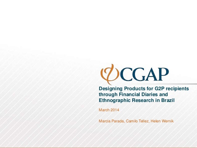 Designing Products for G2P recipients through Financial Diaries and Ethnographic Research in Brazil March 2014 Marcia Para...