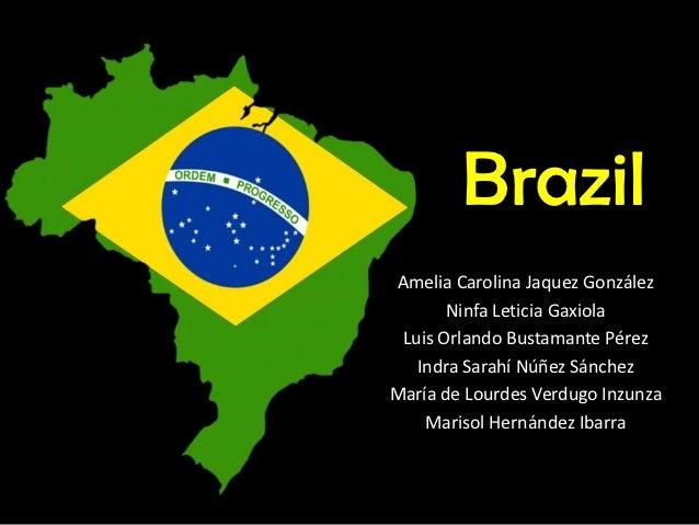 BrazilAmelia Carolina Jaquez González       Ninfa Leticia Gaxiola Luis Orlando Bustamante Pérez   Indra Sarahí Núñez Sánch...