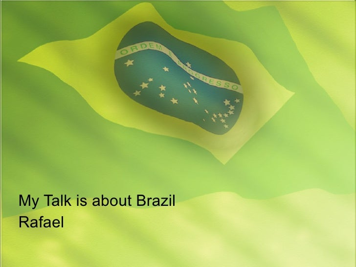 My Talk is about Brazil Rafael