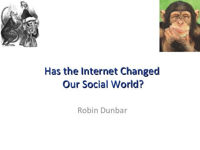 HHaass tthhee IInntteerrnneett CChhaannggeedd  OOuurr SSoocciiaall WWoorrlldd??  Robin Dunbar