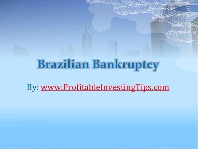 Brazilian Bankruptcy By: www.ProfitableInvestingTips.com