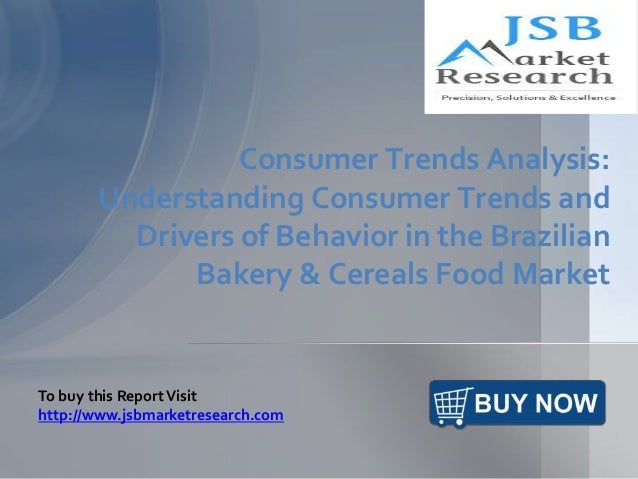 Consumer Trends Analysis: Understanding Consumer Trends and Drivers of Behavior in the Brazilian Bakery & Cereals Food Mar...