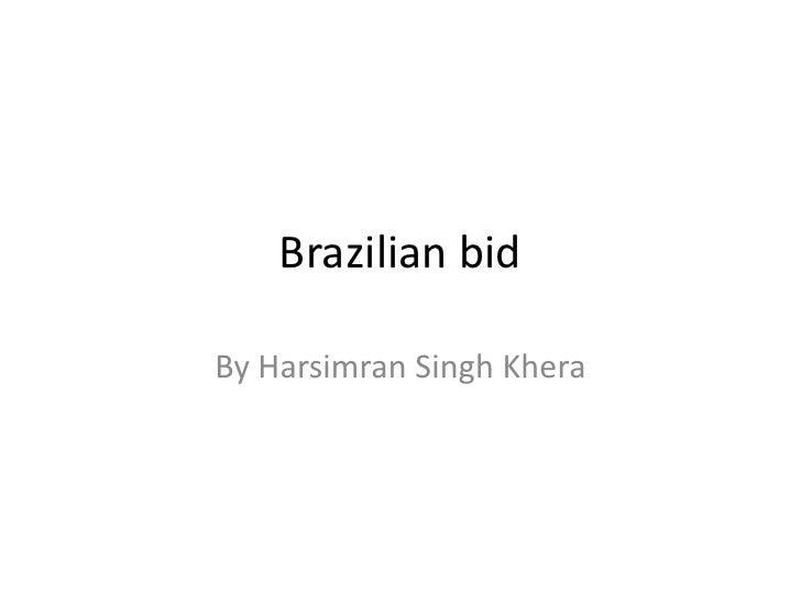 Brazilian bidBy Harsimran Singh Khera