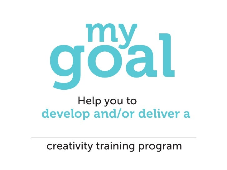 my  goal Help you to develop and/or deliver a  creativity training program