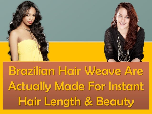 Brazilian Hair Weave AreActually Made For Instant Hair Length & Beauty