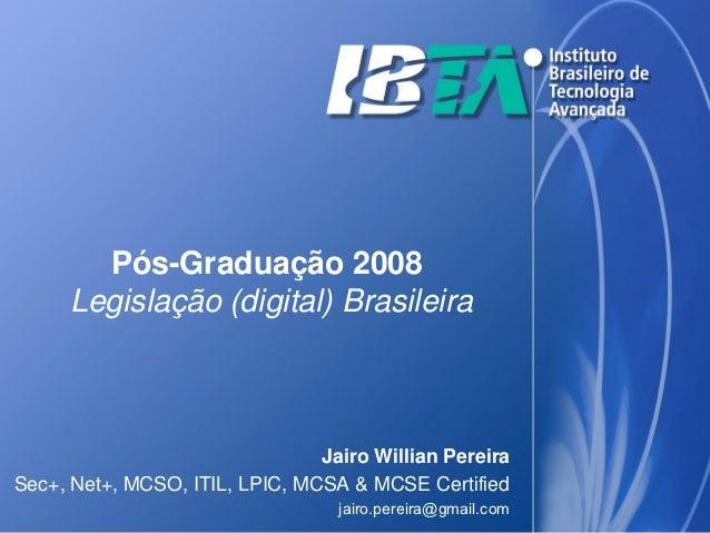 Pós-Graduação 2008     Legislação (digital) Brasileira                                Jairo Willian PereiraSec+, Net+, MCS...
