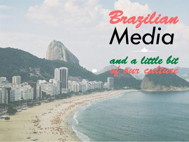 Brazilian  Media  and a little bit  of our culture