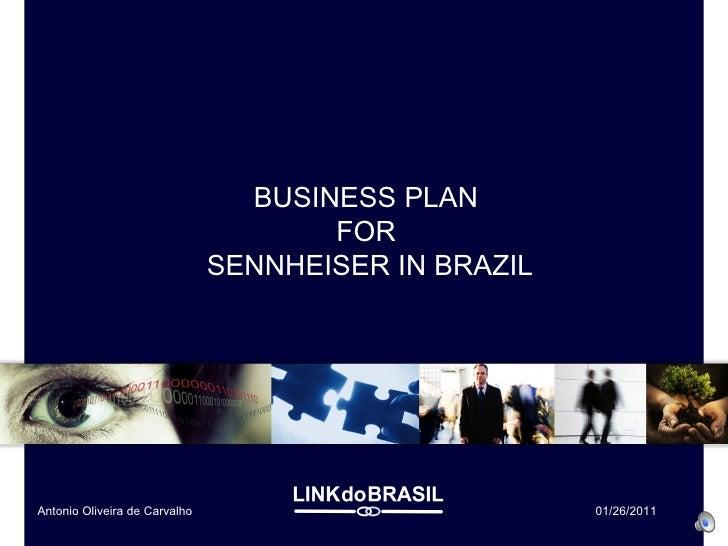 BUSINESS PLAN  FOR  SENNHEISER IN BRAZIL Antonio Oliveira de Carvalho 01/26/2011