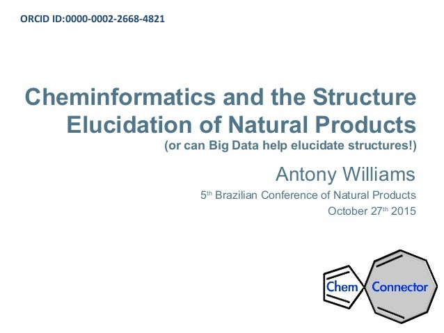 Cheminformatics and the Structure Elucidation of Natural Products (or can Big Data help elucidate structures!) Antony Will...