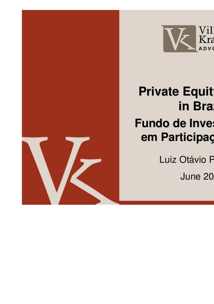 Private Equity Funds       in BrazilFundo de Investimento em Participações - FIP    Luiz Otávio P. Villela         June 2011
