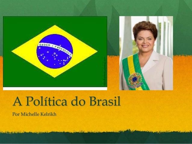 A Política do Brasil Por Michelle Kelrikh