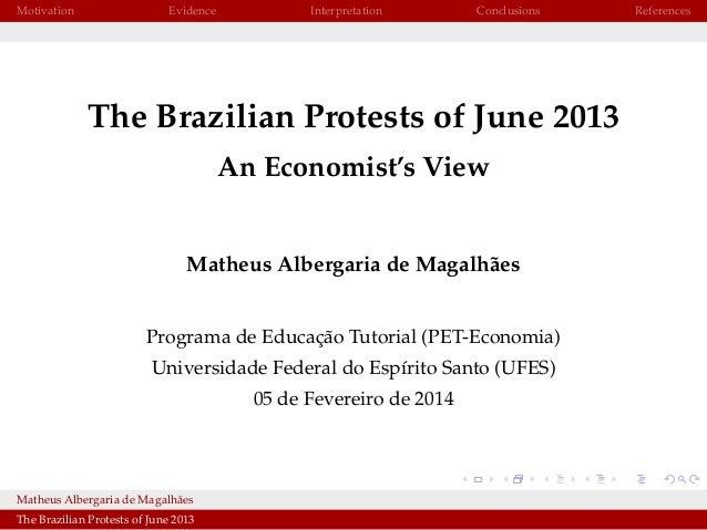 Motivation  Evidence  Interpretation  Conclusions  The Brazilian Protests of June 2013 An Economist's View  Matheus Alberg...