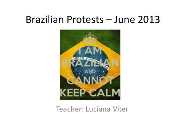 Brazilian Protests – June 2013 Teacher: Luciana Viter
