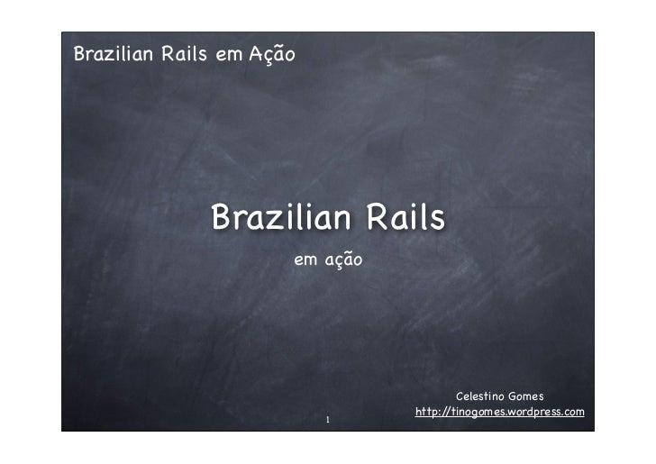 Brazilian Rails em Ação                   Brazilian Rails                       em ação                                   ...