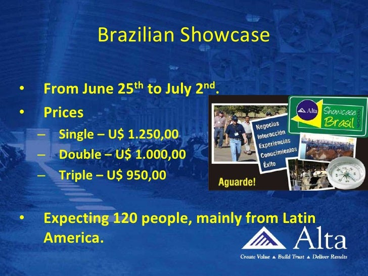 Brazilian Showcase<br />From June 25th to July 2nd.<br />Prices<br />Single – U$ 1.250,00<br />Double – U$ 1.000,00<br />T...