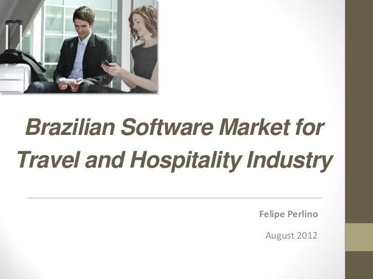 Brazilian Software Market forTravel and Hospitality Industry                       Felipe Perlino                        A...