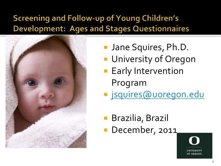    Jane Squires, Ph.D.   University of Oregon   Early Intervention    Program   jsquires@uoregon.edu   Brazilia, Braz...