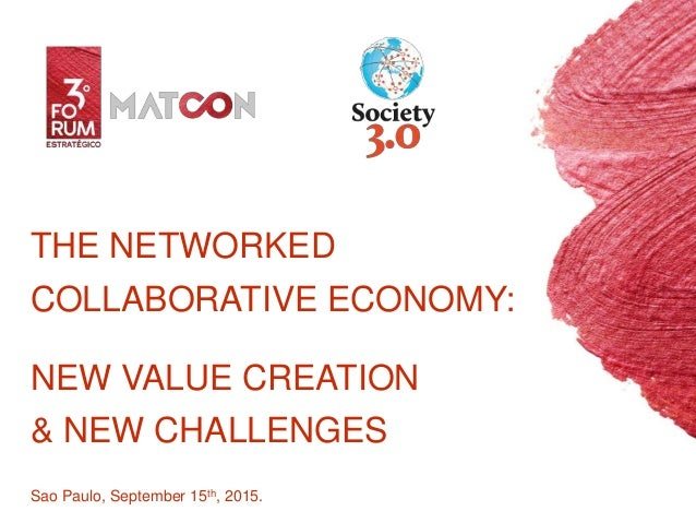 THE NETWORKED COLLABORATIVE ECONOMY: NEW VALUE CREATION & NEW CHALLENGES Sao Paulo, September 15th, 2015.